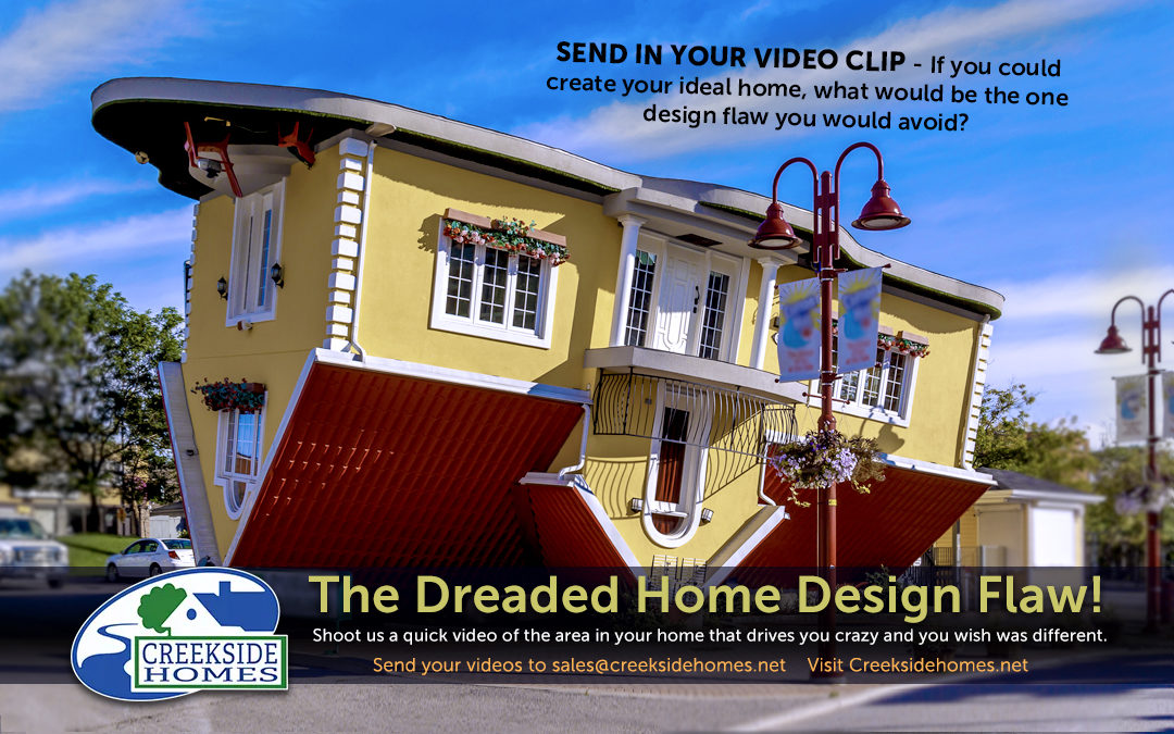 The Dreaded Home Design Flaw…send us video clips!